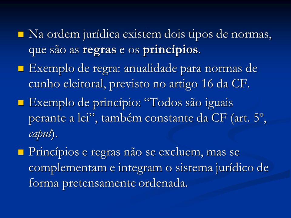 . Na ordem jurídica existem dois tipos de normas, que são as regras e os princípios.