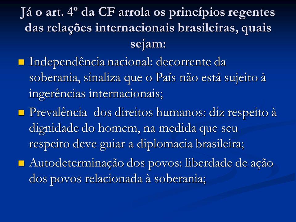 Já o art. 4º da CF arrola os princípios regentes das relações internacionais brasileiras, quais sejam: