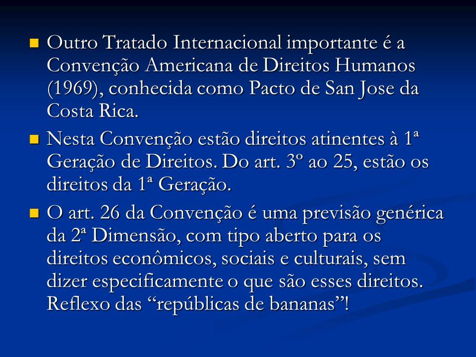 . Outro Tratado Internacional importante é a Convenção Americana de Direitos Humanos (1969), conhecida como Pacto de San Jose da Costa Rica.