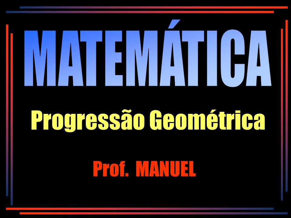 Progressão Geométrica