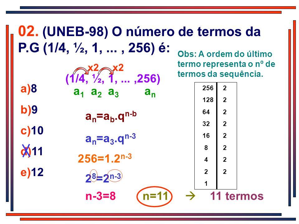 02. (UNEB-98) O número de termos da P.G (1/4, ½, 1, ... , 256) é: