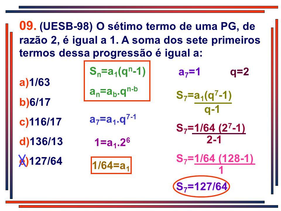 09. (UESB-98) O sétimo termo de uma PG, de razão 2, é igual a 1