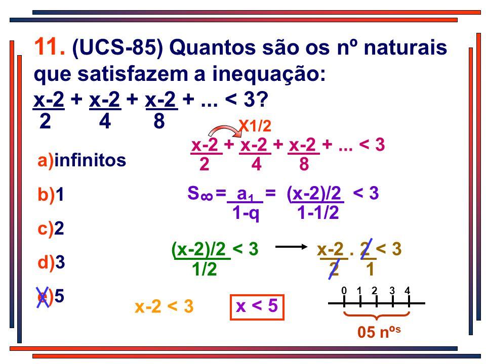 11. (UCS-85) Quantos são os nº naturais que satisfazem a inequação: x-2 + x-2 + x-2 + ... < 3