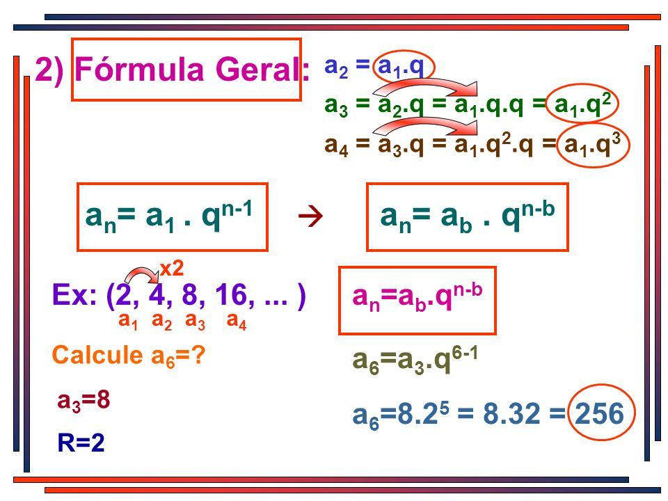 2) Fórmula Geral: an= a1 . qn-1 an= ab . qn-b 
