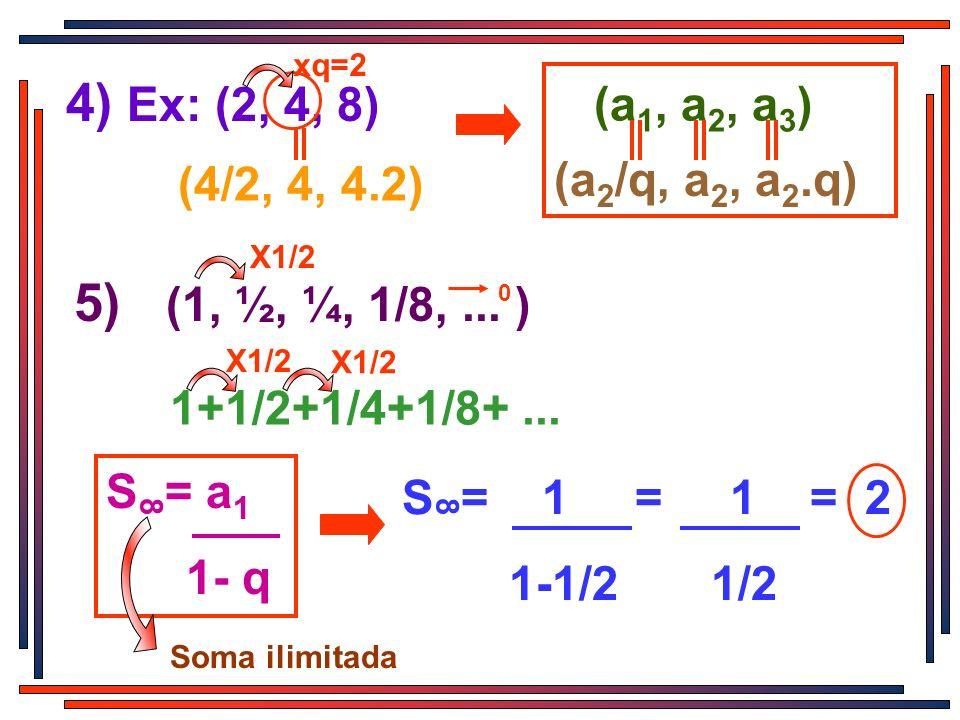 4) Ex: (2, 4, 8) 5) (1, ½, ¼, 1/8, ... ) (a1, a2, a3) (a2/q, a2, a2.q)
