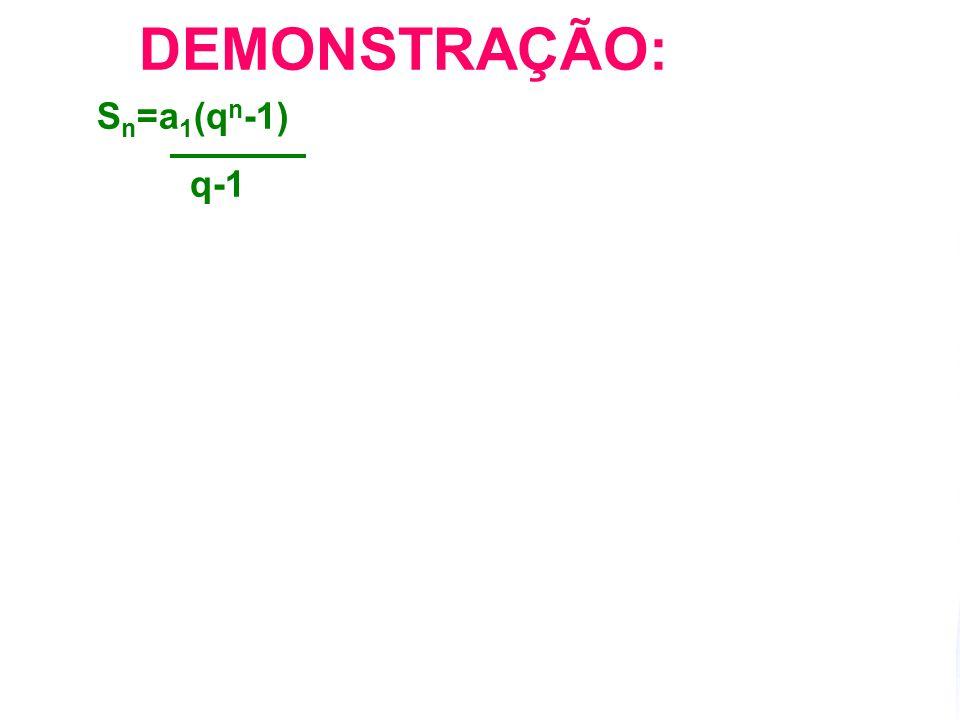 DEMONSTRAÇÃO: Sn=a1(qn-1) q-1