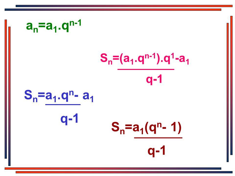 an=a1.qn-1 Sn=(a1.qn-1).q1-a1 q-1 Sn=a1.qn- a1 q-1 Sn=a1(qn- 1) q-1