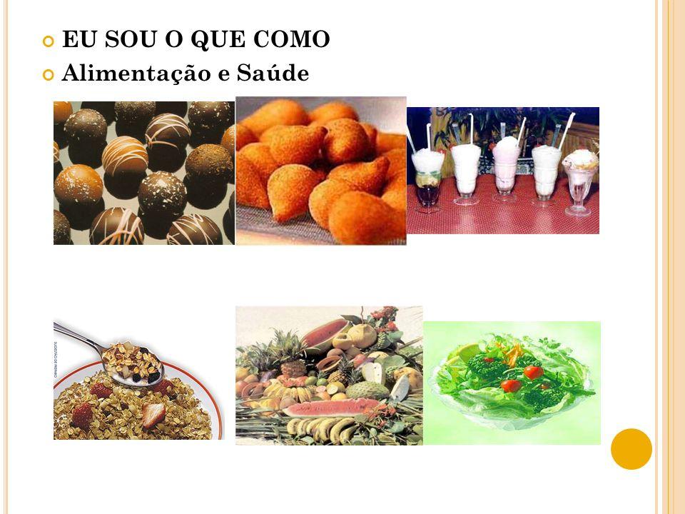 EU SOU O QUE COMO Alimentação e Saúde