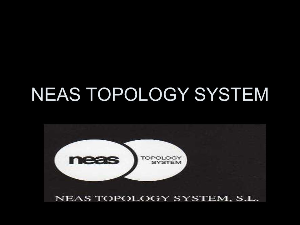 NEAS TOPOLOGY SYSTEM