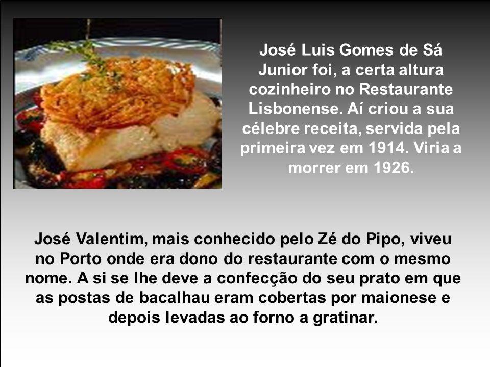 José Luis Gomes de Sá Junior foi, a certa altura cozinheiro no Restaurante Lisbonense. Aí criou a sua célebre receita, servida pela primeira vez em 1914. Viria a morrer em 1926.