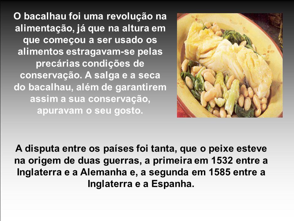 O bacalhau foi uma revolução na alimentação, já que na altura em que começou a ser usado os alimentos estragavam-se pelas precárias condições de conservação. A salga e a seca do bacalhau, além de garantirem assim a sua conservação, apuravam o seu gosto.