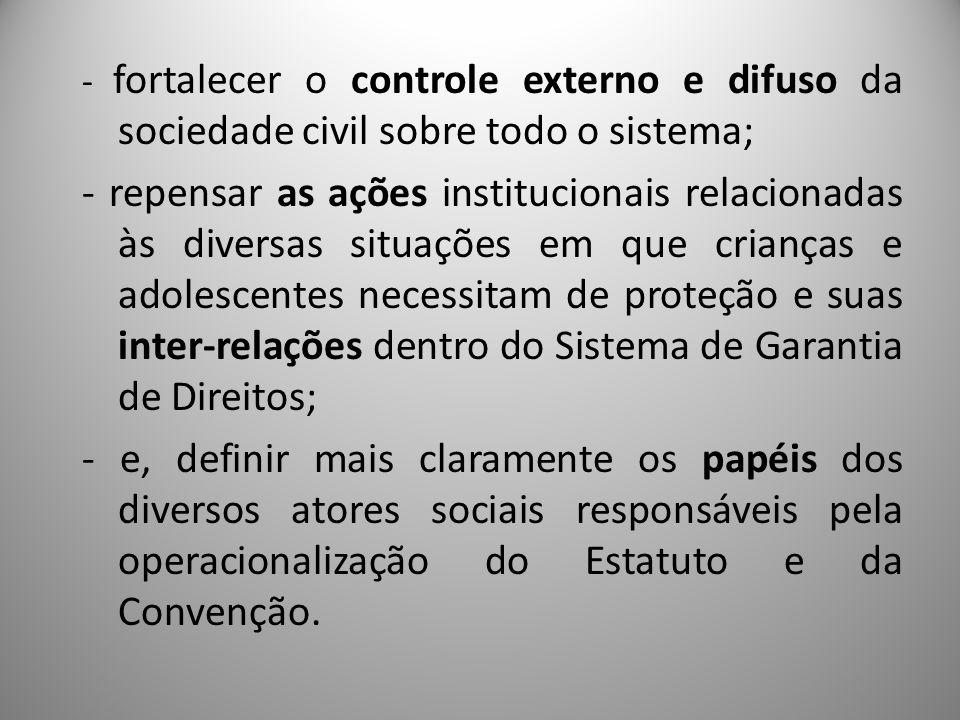 - fortalecer o controle externo e difuso da sociedade civil sobre todo o sistema;