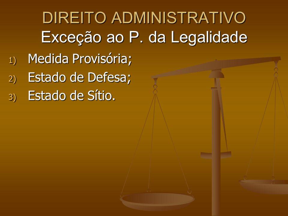 DIREITO ADMINISTRATIVO Exceção ao P. da Legalidade