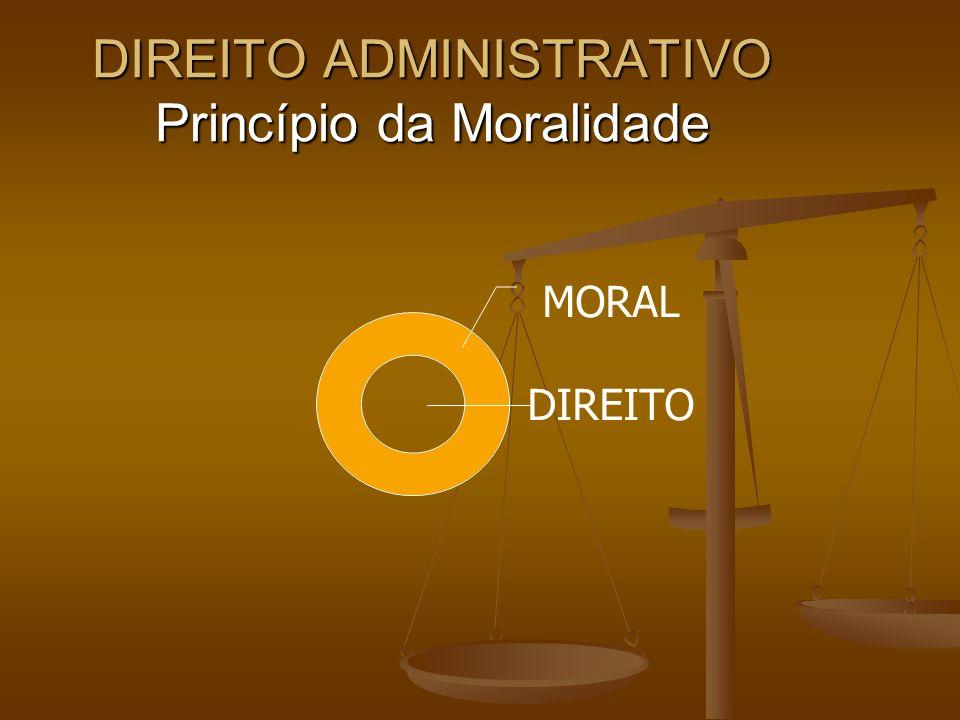 DIREITO ADMINISTRATIVO Princípio da Moralidade