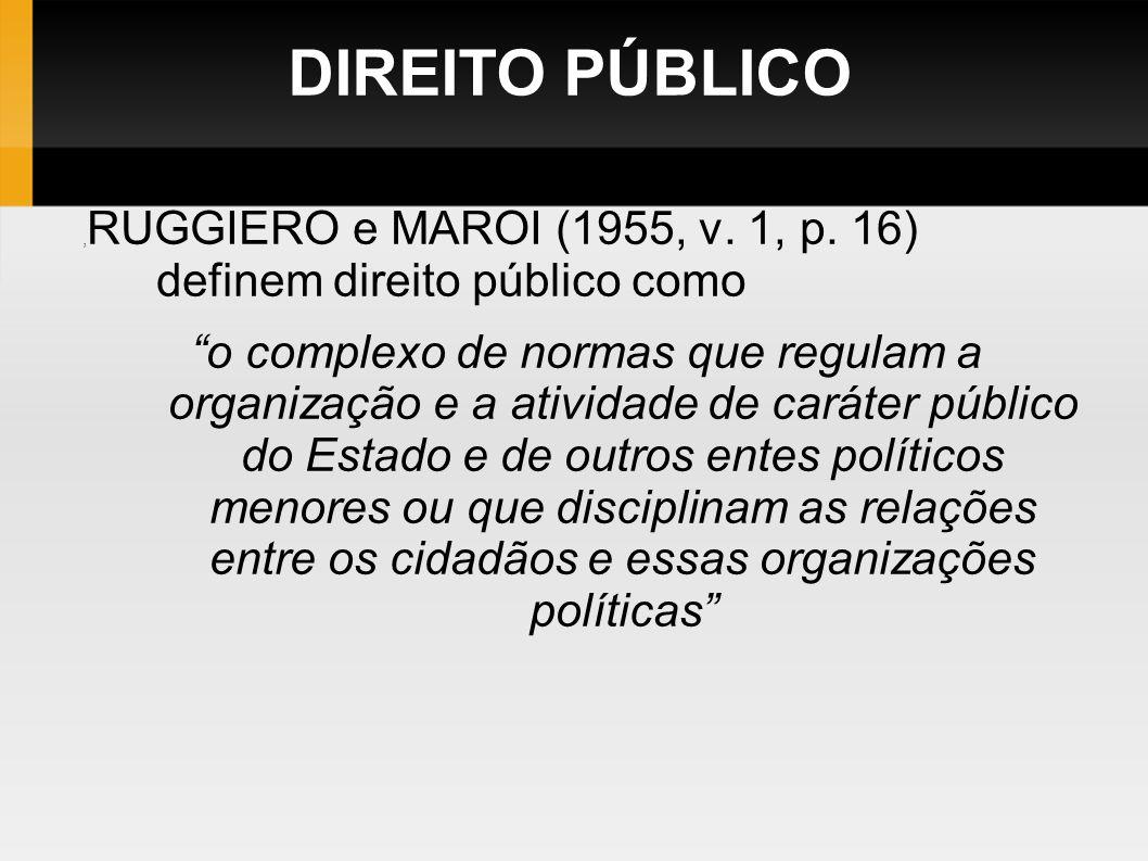 DIREITO PÚBLICO ,RUGGIERO e MAROI (1955, v. 1, p. 16) definem direito público como.