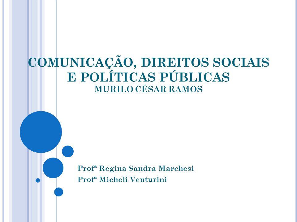 COMUNICAÇÃO, DIREITOS SOCIAIS E POLÍTICAS PÚBLICAS MURILO CÉSAR RAMOS