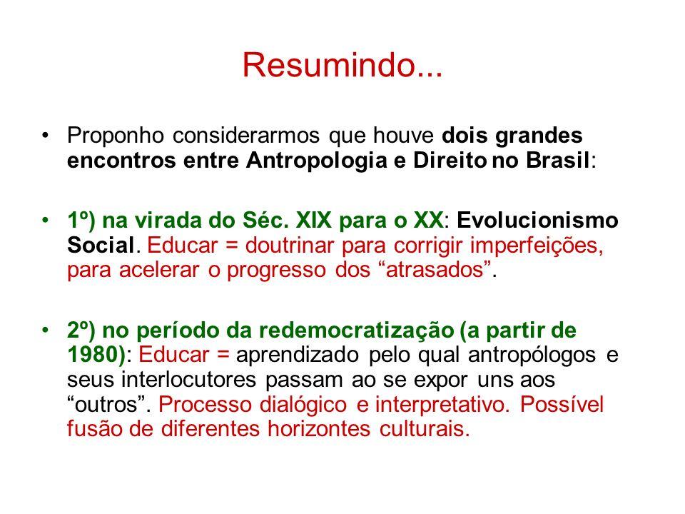 Resumindo... Proponho considerarmos que houve dois grandes encontros entre Antropologia e Direito no Brasil:
