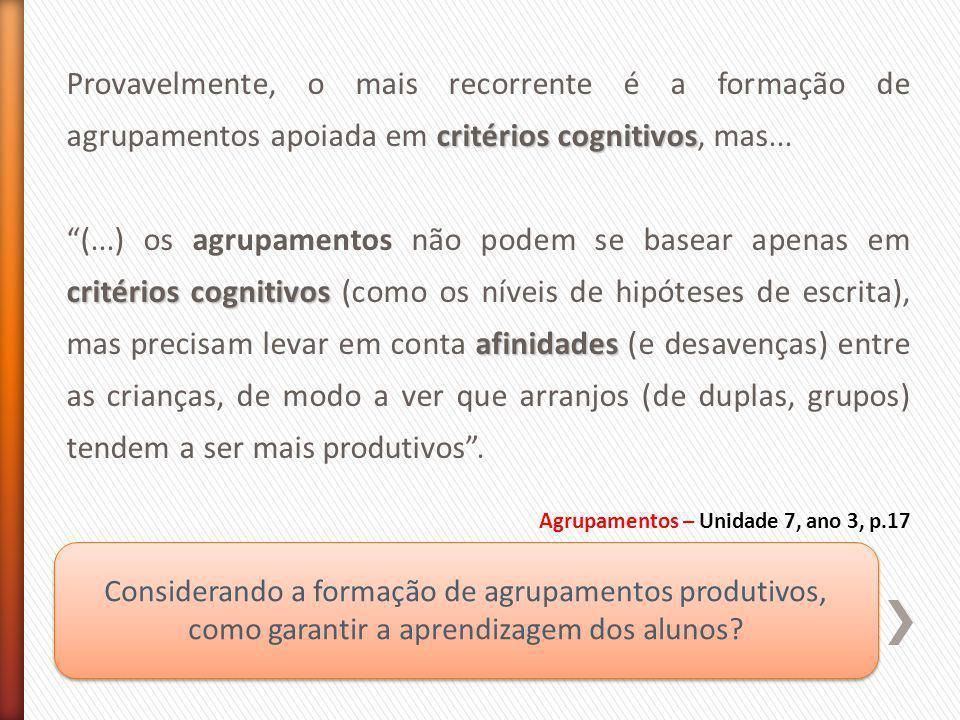 Provavelmente, o mais recorrente é a formação de agrupamentos apoiada em critérios cognitivos, mas...
