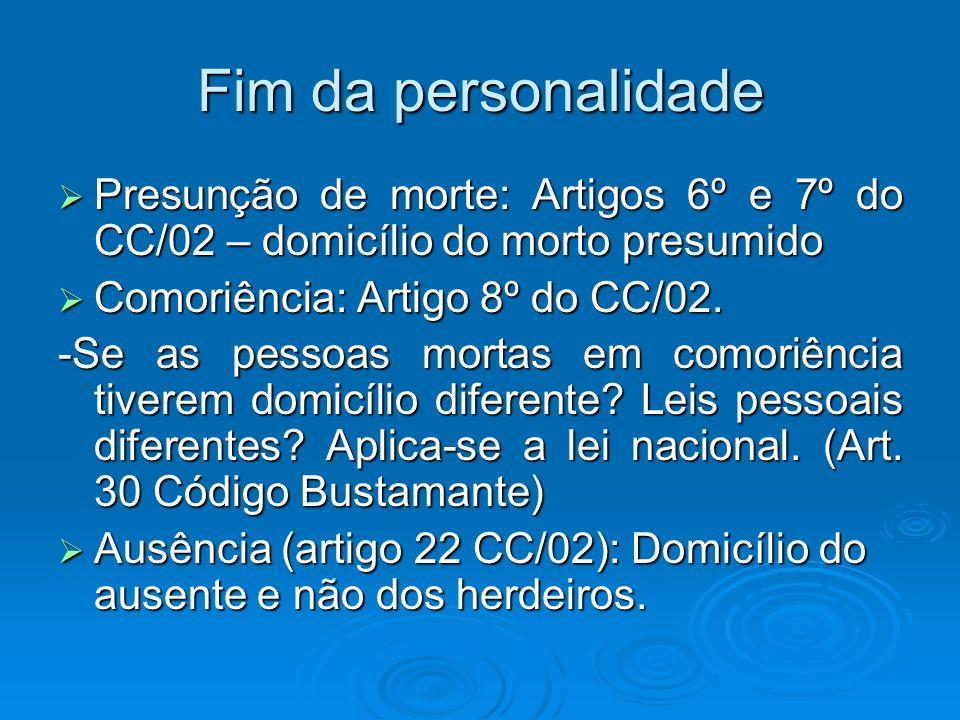 Fim da personalidade Presunção de morte: Artigos 6º e 7º do CC/02 – domicílio do morto presumido. Comoriência: Artigo 8º do CC/02.