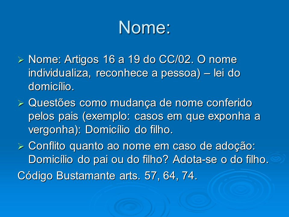 Nome: Nome: Artigos 16 a 19 do CC/02. O nome individualiza, reconhece a pessoa) – lei do domicílio.
