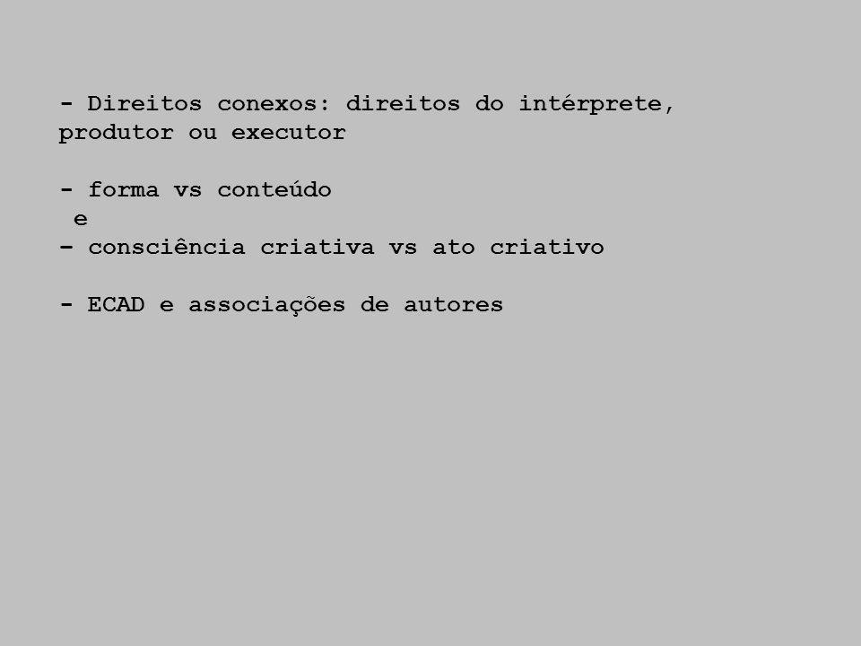 - Direitos conexos: direitos do intérprete, produtor ou executor