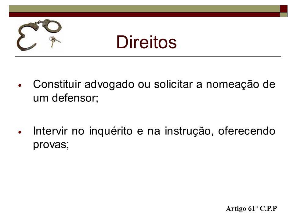 Direitos Constituir advogado ou solicitar a nomeação de um defensor;