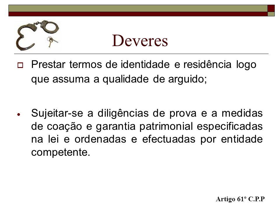 Deveres Prestar termos de identidade e residência logo que assuma a qualidade de arguido;