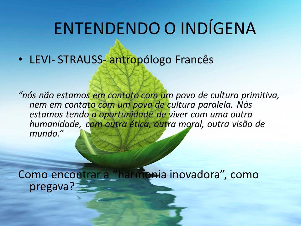 ENTENDENDO O INDÍGENA LEVI- STRAUSS- antropólogo Francês