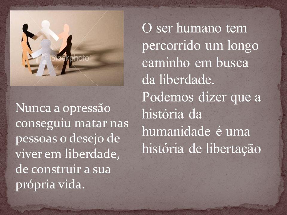 O ser humano tem percorrido um longo caminho em busca da liberdade.
