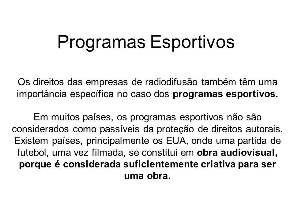 Programas Esportivos Os direitos das empresas de radiodifusão também têm uma importância específica no caso dos programas esportivos.