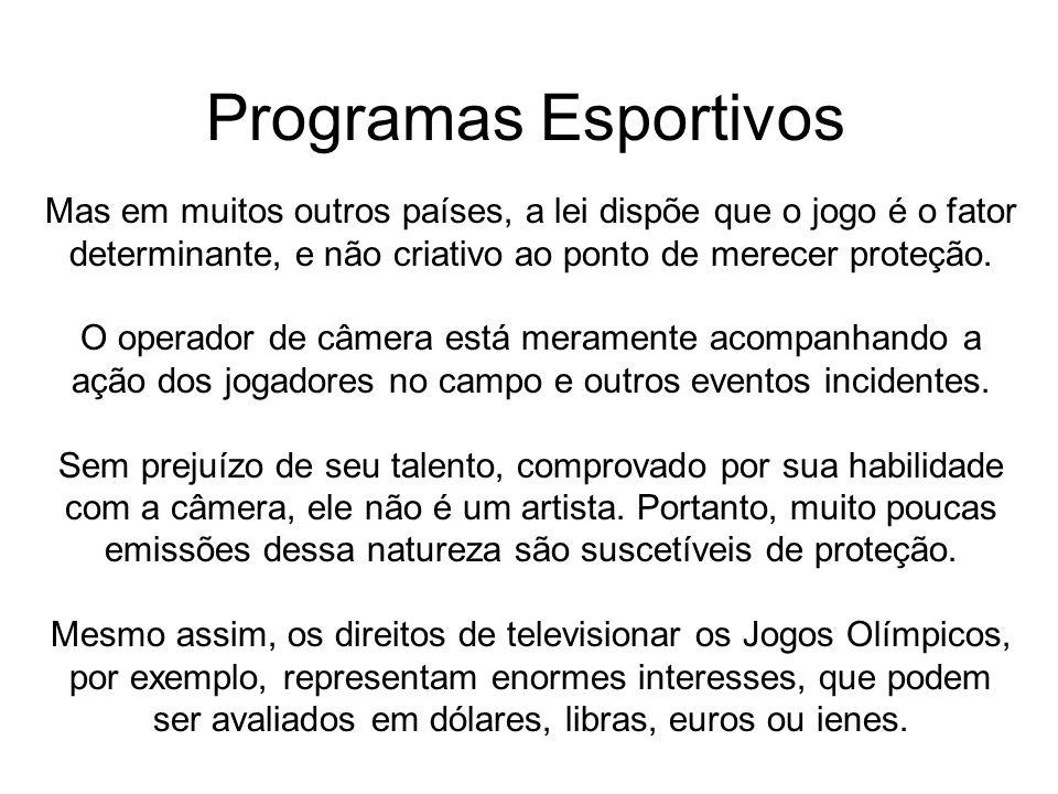 Programas Esportivos Mas em muitos outros países, a lei dispõe que o jogo é o fator determinante, e não criativo ao ponto de merecer proteção.