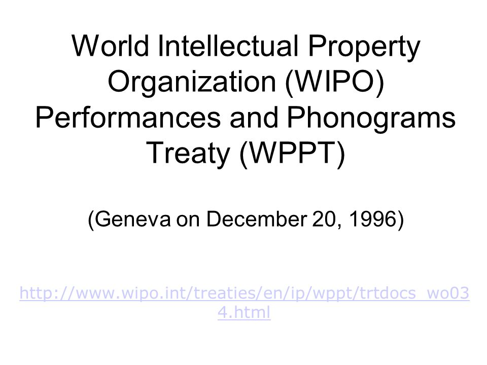 World Intellectual Property Organization (WIPO) Performances and Phonograms Treaty (WPPT)