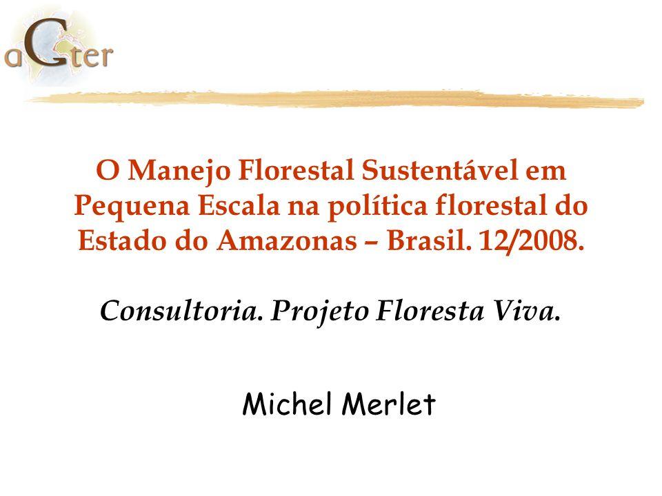 O Manejo Florestal Sustentável em Pequena Escala na política florestal do Estado do Amazonas – Brasil. 12/2008. Consultoria. Projeto Floresta Viva.