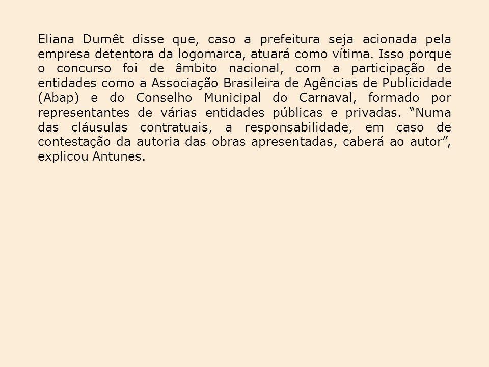 Eliana Dumêt disse que, caso a prefeitura seja acionada pela empresa detentora da logomarca, atuará como vítima.