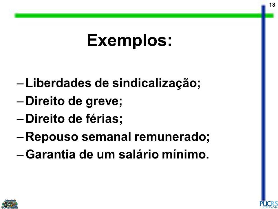 Exemplos: Liberdades de sindicalização; Direito de greve;