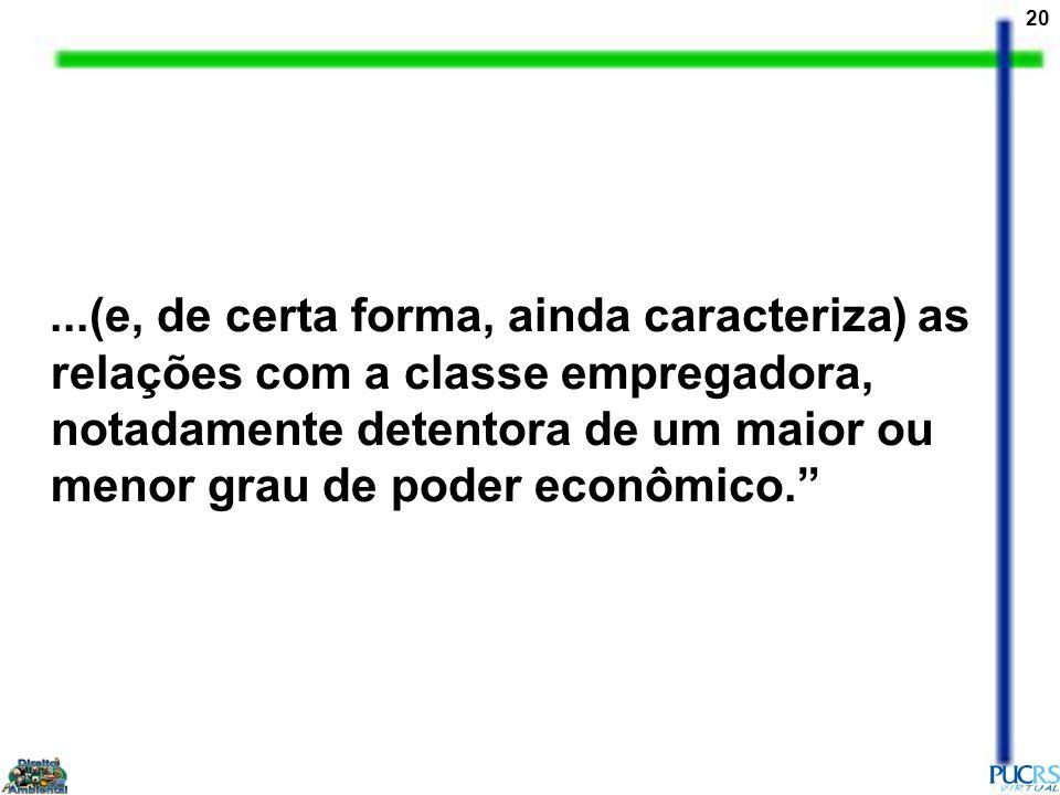 ...(e, de certa forma, ainda caracteriza) as relações com a classe empregadora, notadamente detentora de um maior ou menor grau de poder econômico.