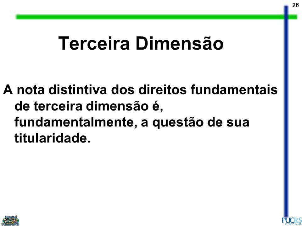 Terceira Dimensão A nota distintiva dos direitos fundamentais de terceira dimensão é, fundamentalmente, a questão de sua titularidade.