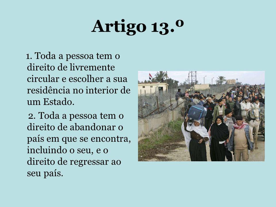 Artigo 13.º 1. Toda a pessoa tem o direito de livremente circular e escolher a sua residência no interior de um Estado.