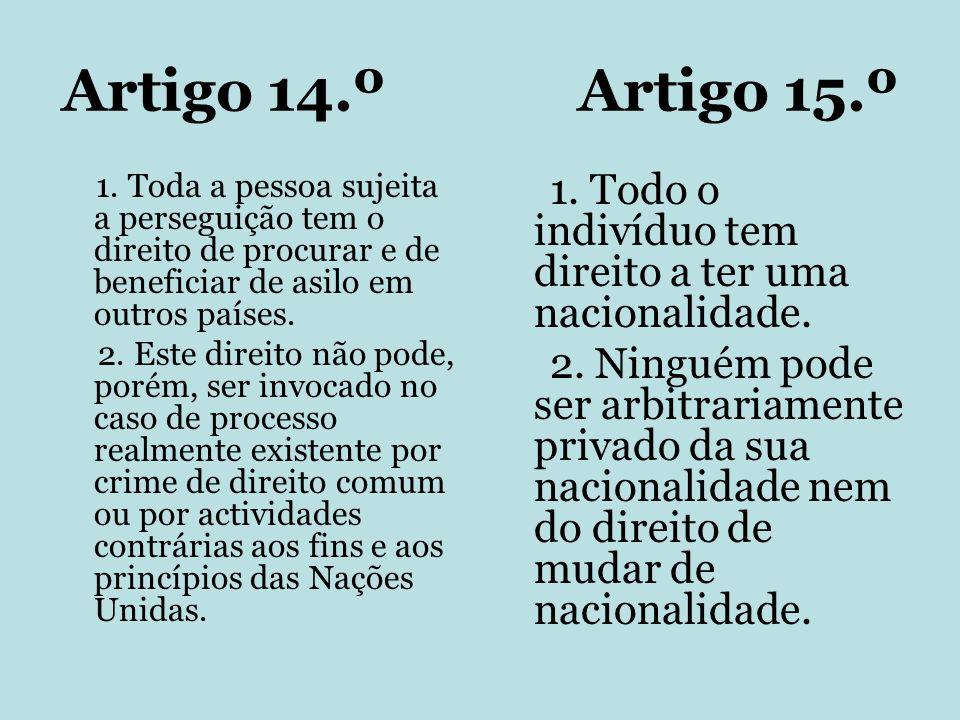 Artigo 14.º Artigo 15.º 1. Toda a pessoa sujeita a perseguição tem o direito de procurar e de beneficiar de asilo em outros países.