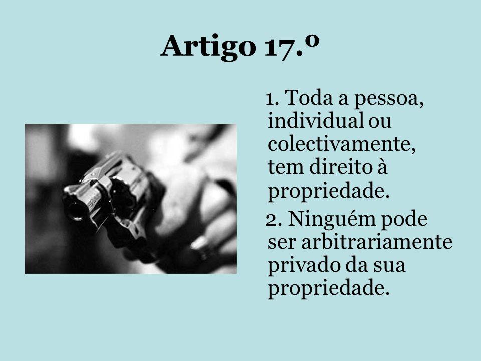 Artigo 17.º 1. Toda a pessoa, individual ou colectivamente, tem direito à propriedade.