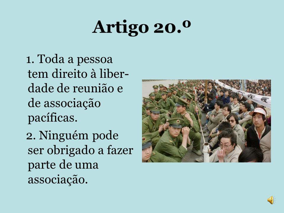 Artigo 20.º 1. Toda a pessoa tem direito à liber-dade de reunião e de associação pacíficas.