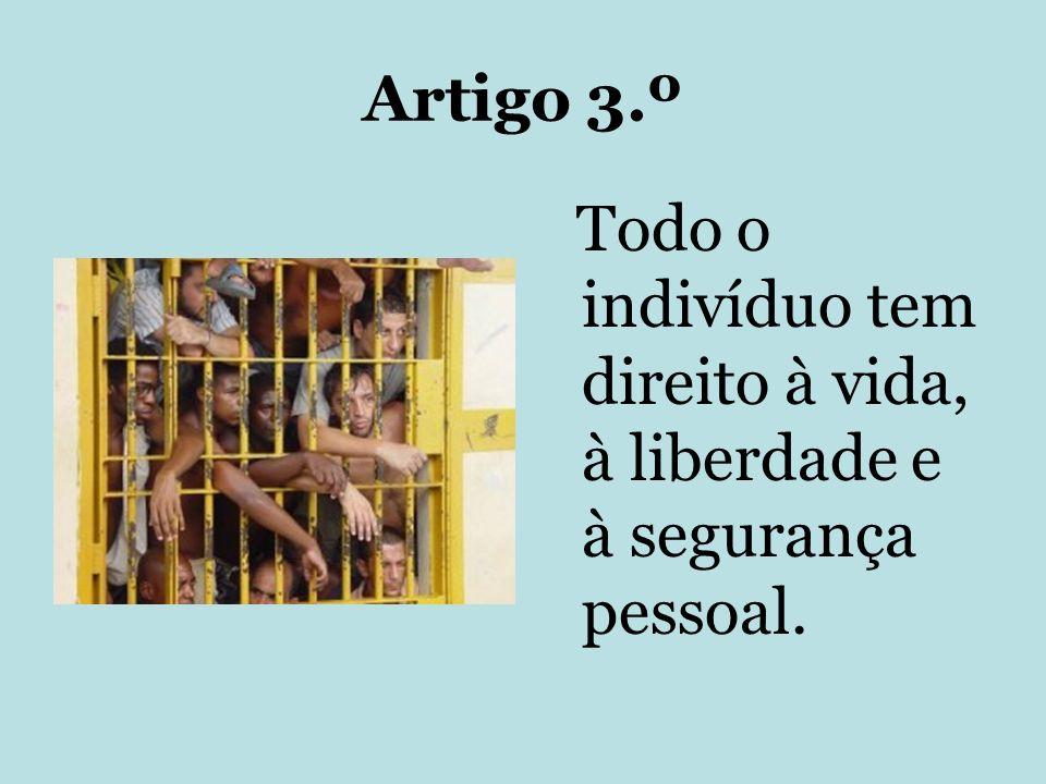 Artigo 3.º Todo o indivíduo tem direito à vida, à liberdade e à segurança pessoal.