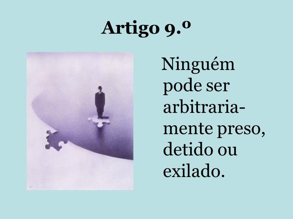 Artigo 9.º Ninguém pode ser arbitraria-mente preso, detido ou exilado.