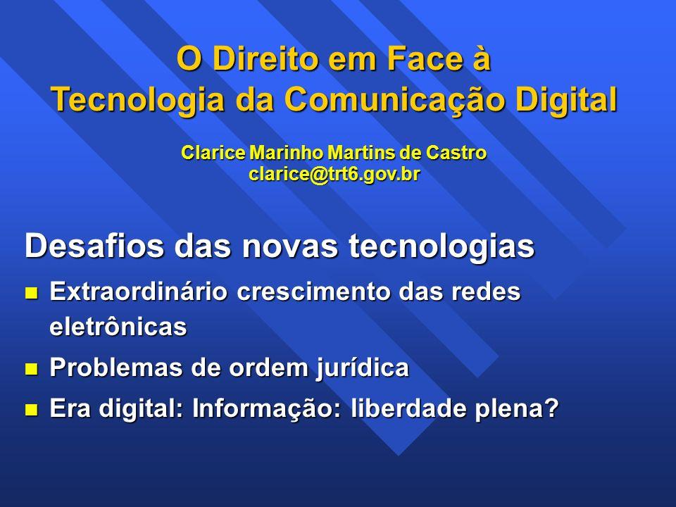 O Direito em Face à Tecnologia da Comunicação Digital Clarice Marinho Martins de Castro clarice@trt6.gov.br