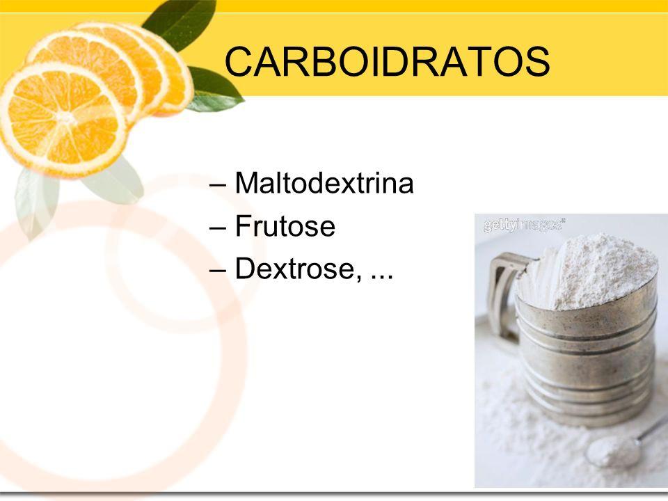 CARBOIDRATOS Maltodextrina Frutose Dextrose, ...