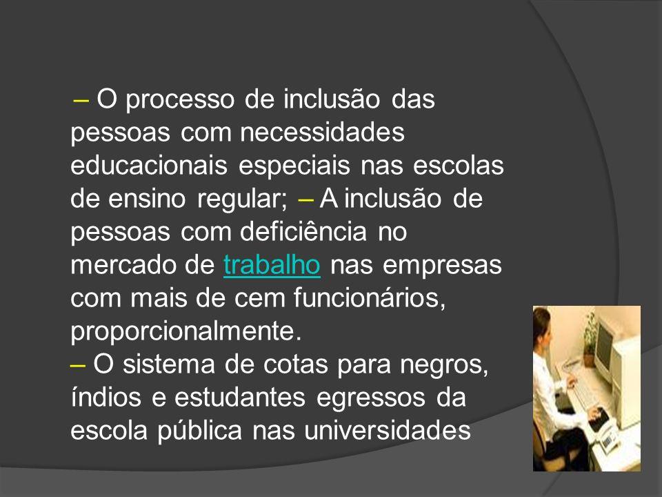 – O processo de inclusão das pessoas com necessidades educacionais especiais nas escolas de ensino regular; – A inclusão de pessoas com deficiência no mercado de trabalho nas empresas com mais de cem funcionários, proporcionalmente.
