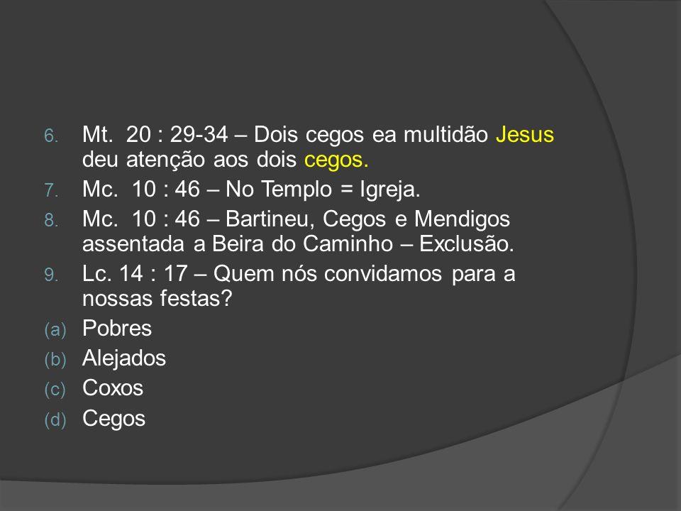 Mt. 20 : 29-34 – Dois cegos ea multidão Jesus deu atenção aos dois cegos.