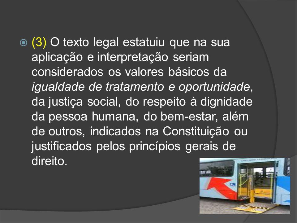 (3) O texto legal estatuiu que na sua aplicação e interpretação seriam considerados os valores básicos da igualdade de tratamento e oportunidade, da justiça social, do respeito à dignidade da pessoa humana, do bem-estar, além de outros, indicados na Constituição ou justificados pelos princípios gerais de direito.