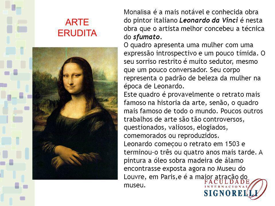 Monalisa é a mais notável e conhecida obra do pintor italiano Leonardo da Vinci é nesta obra que o artista melhor concebeu a técnica do sfumato. O quadro apresenta uma mulher com uma expressão introspectivo e um pouco tímida. O seu sorriso restrito é muito sedutor, mesmo que um pouco conversador. Seu corpo representa o padrão de beleza da mulher na época de Leonardo. Este quadro é provavelmente o retrato mais famoso na historia da arte, senão, o quadro mais famoso de todo o mundo. Poucos outros trabalhos de arte são tão controversos, questionados, valiosos, elogiados, comemorados ou reproduzidos. Leonardo começou o retrato em 1503 e terminou-o três ou quatro anos mais tarde. A pintura a óleo sobra madeira de álamo encontrasse exposta agora no Museu do Louvre, em Paris,e é a maior atracão do museu.