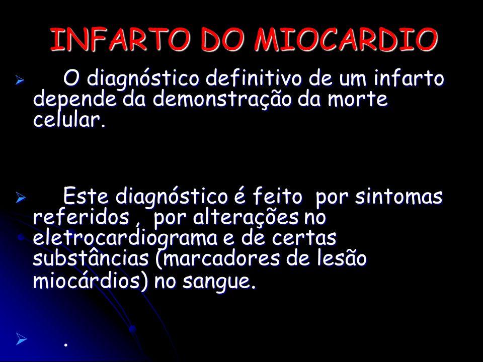 INFARTO DO MIOCARDIO O diagnóstico definitivo de um infarto depende da demonstração da morte celular.